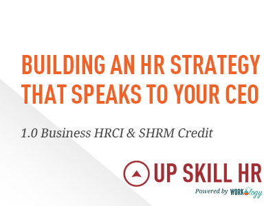 Building an HR Strategy that Speaks to Your CEO